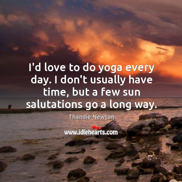 I'd love to do yoga every day. I don't usually have time, Image