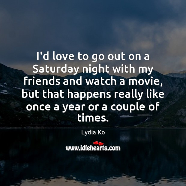 I'd love to go out on a Saturday night with my friends Image