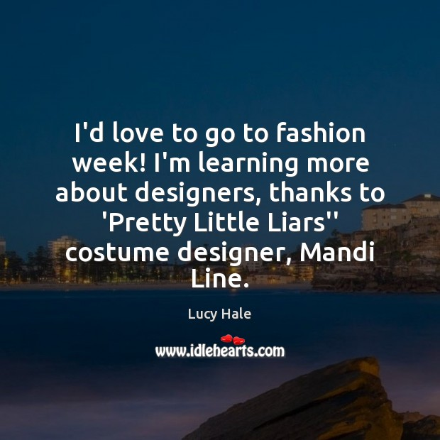 I'd love to go to fashion week! I'm learning more about designers, Image