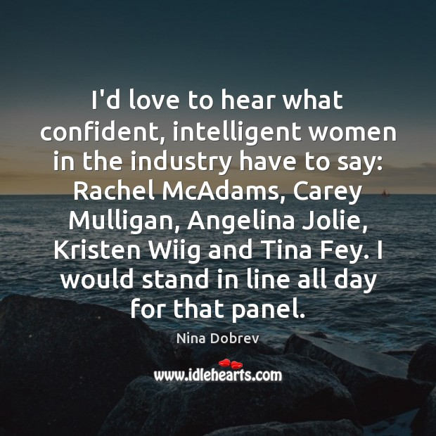 I'd love to hear what confident, intelligent women in the industry have Nina Dobrev Picture Quote