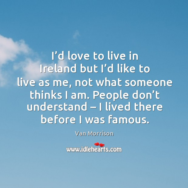 I'd love to live in ireland but I'd like to live as me Image