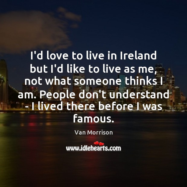 I'd love to live in Ireland but I'd like to live as Image