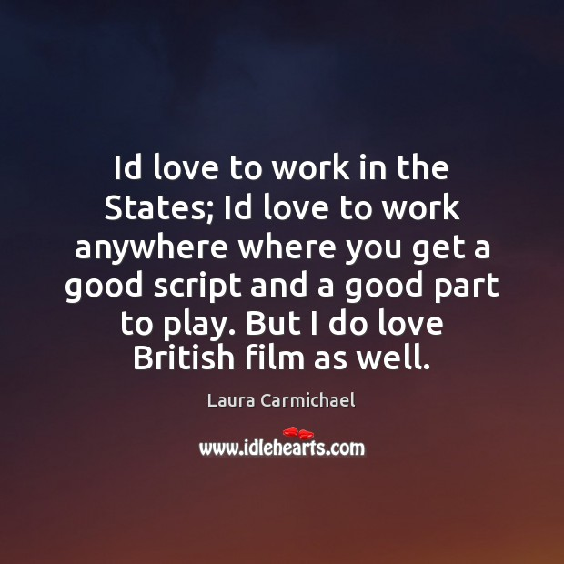 Id love to work in the States; Id love to work anywhere Image