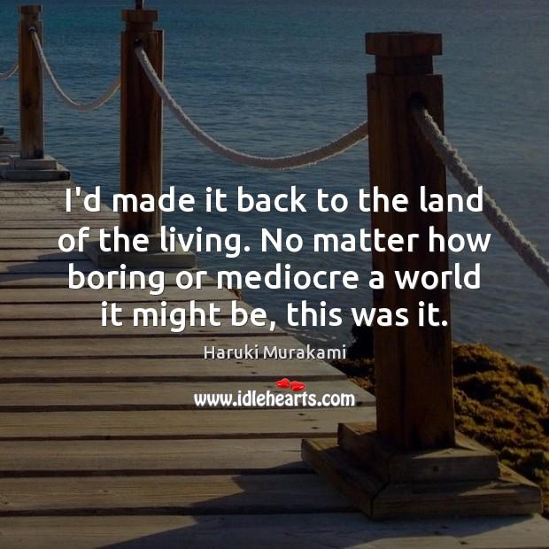 I'd made it back to the land of the living. No matter Image