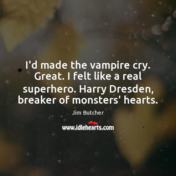 Image, I'd made the vampire cry. Great. I felt like a real superhero.