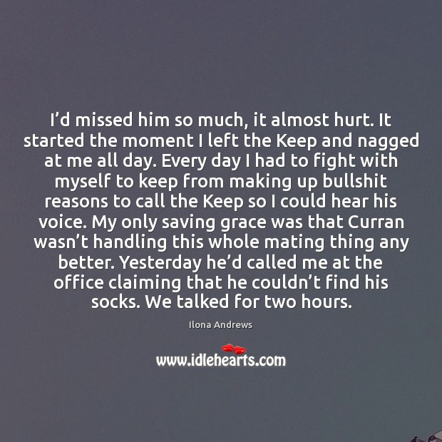Ilona Andrews Picture Quote image saying: I'd missed him so much, it almost hurt. It started the