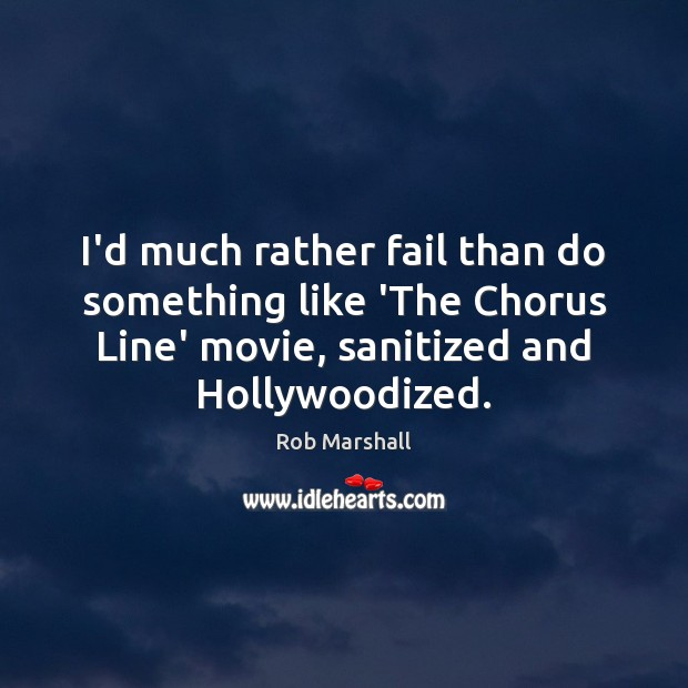 I'd much rather fail than do something like 'The Chorus Line' movie, Image