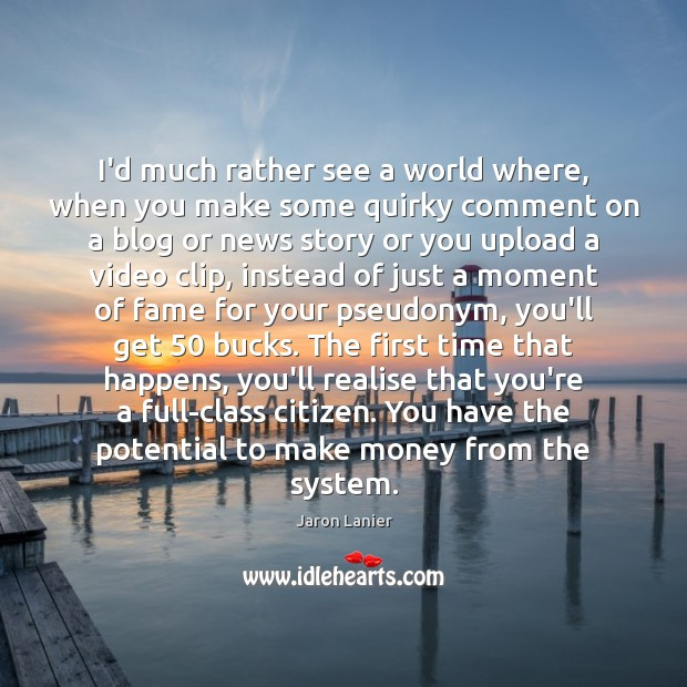 Image, I'd much rather see a world where, when you make some quirky