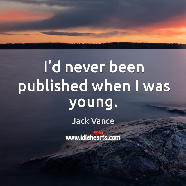 I'd never been published when I was young. Image