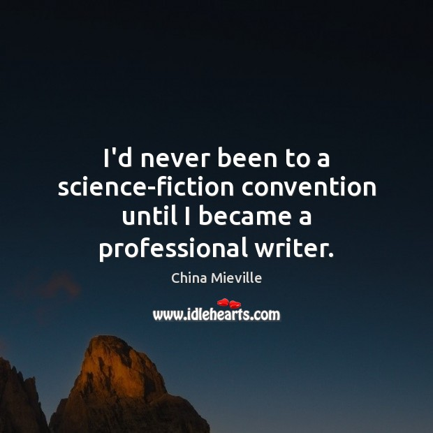 Image, I'd never been to a science-fiction convention until I became a professional writer.