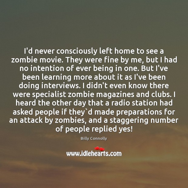 I'd never consciously left home to see a zombie movie. They were Image