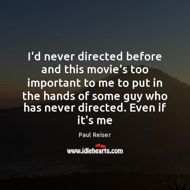 I'd never directed before and this movie's too important to me to Paul Reiser Picture Quote