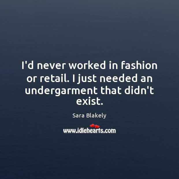 Image, I'd never worked in fashion or retail. I just needed an undergarment that didn't exist.