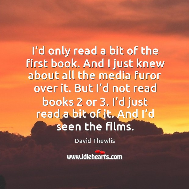 I'd only read a bit of the first book. And I just knew about all the media furor over it. David Thewlis Picture Quote