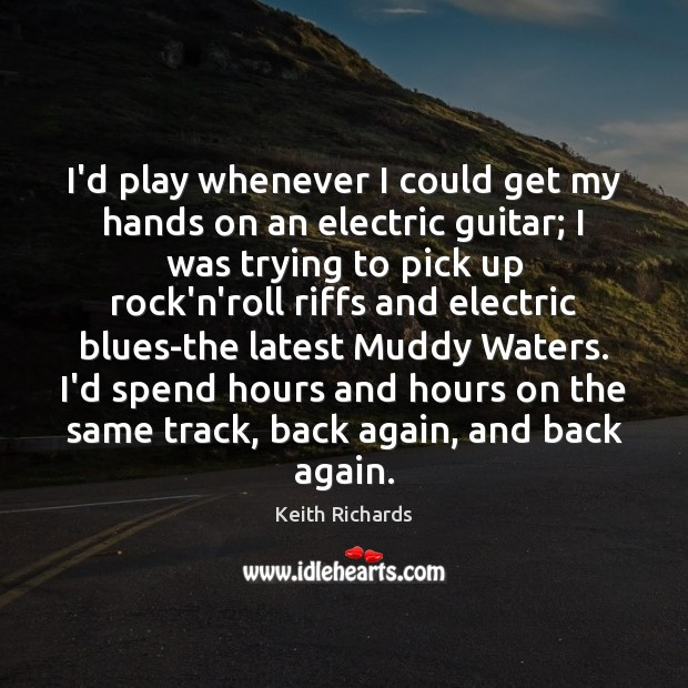 I'd play whenever I could get my hands on an electric guitar; Image