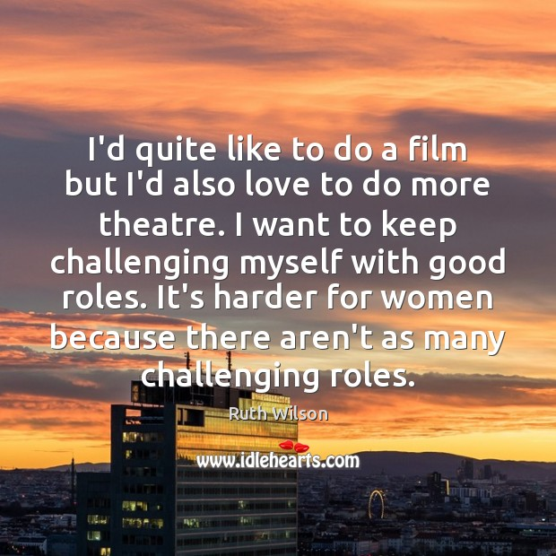 I'd quite like to do a film but I'd also love to Ruth Wilson Picture Quote