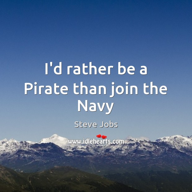 Image, I'd rather be a Pirate than join the Navy