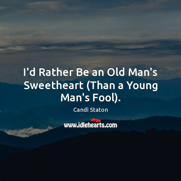 Image, I'd Rather Be an Old Man's Sweetheart (Than a Young Man's Fool).