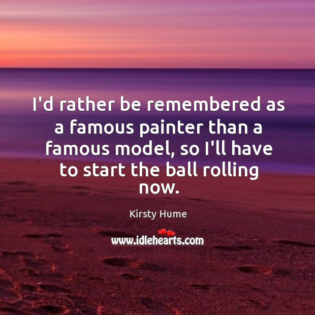 I'd rather be remembered as a famous painter than a famous model, Image