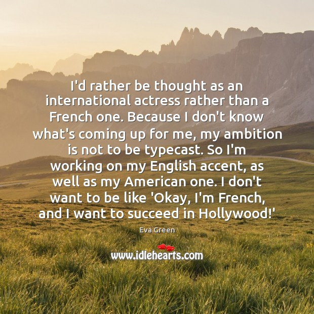 I'd rather be thought as an international actress rather than a French Eva Green Picture Quote
