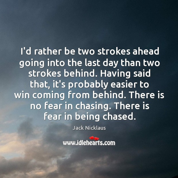 I'd rather be two strokes ahead going into the last day than Image