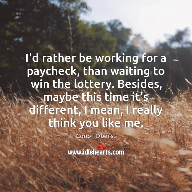 I'd rather be working for a paycheck, than waiting to win the Conor Oberst Picture Quote