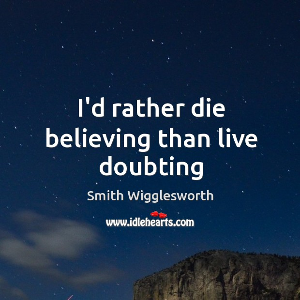 I'd rather die believing than live doubting Image