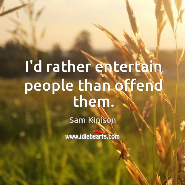 I'd rather entertain people than offend them. Sam Kinison Picture Quote