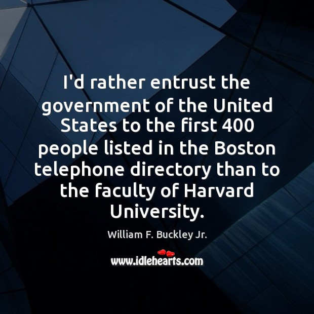 I'd rather entrust the government of the United States to the first 400 William F. Buckley Jr. Picture Quote