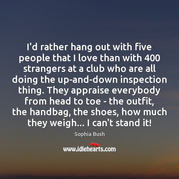 Image, I'd rather hang out with five people that I love than with 400