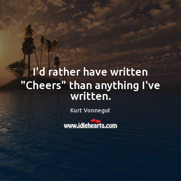 """I'd rather have written """"Cheers"""" than anything I've written. Image"""