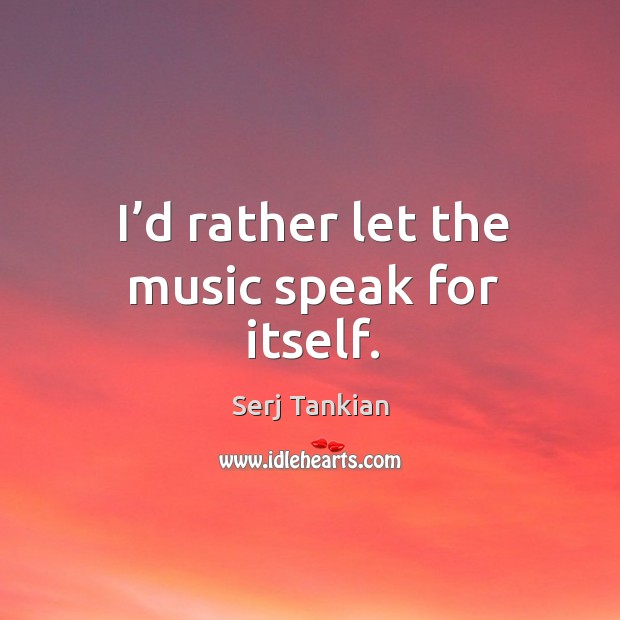 I'd rather let the music speak for itself. Image
