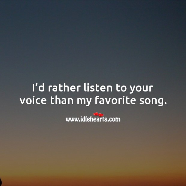 I'd rather listen to your voice than my favorite song. Relationship Quotes Image