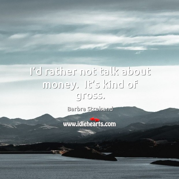 Image, I'd rather not talk about money.  It's kind of gross.