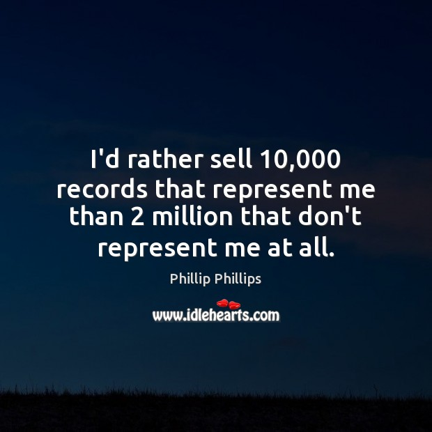 I'd rather sell 10,000 records that represent me than 2 million that don't represent Image