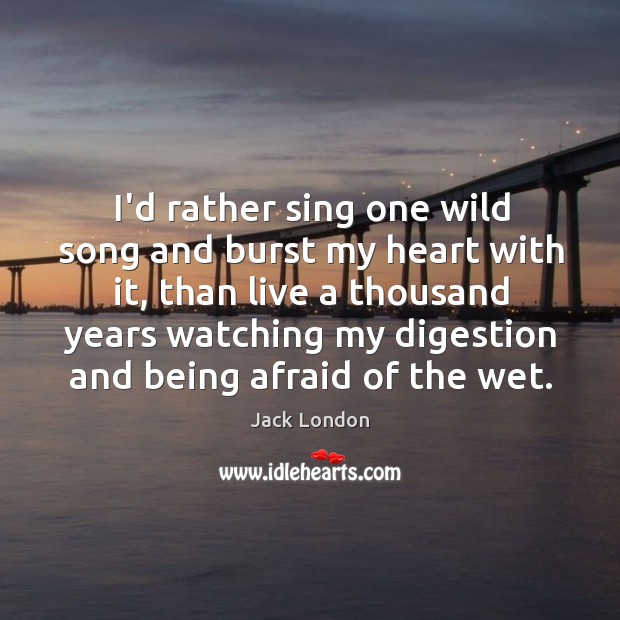 I'd rather sing one wild song and burst my heart with it, Image