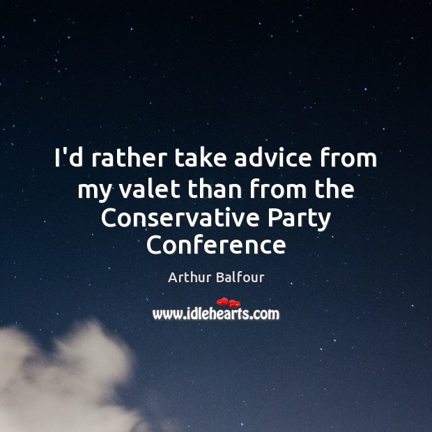 Image, I'd rather take advice from my valet than from the Conservative Party Conference
