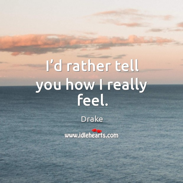 I'd rather tell you how I really feel. Image