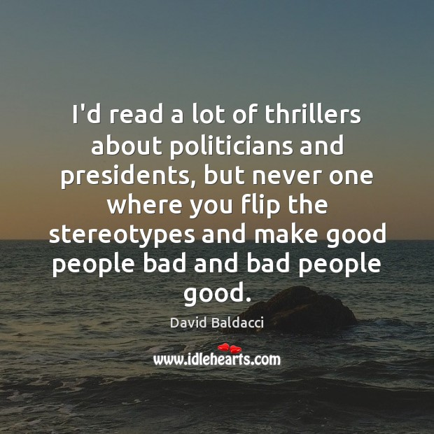 I'd read a lot of thrillers about politicians and presidents, but never David Baldacci Picture Quote