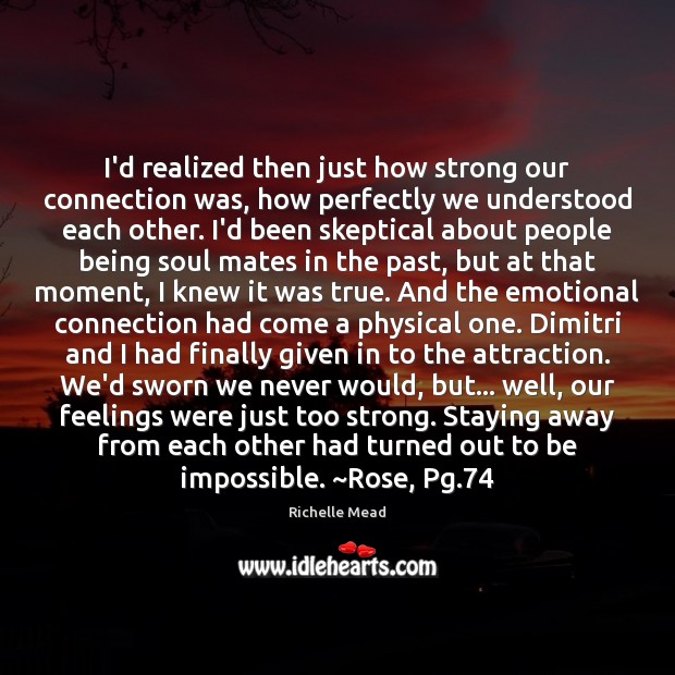 Image, I'd realized then just how strong our connection was, how perfectly we