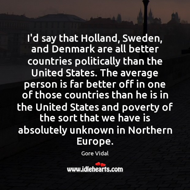 I'd say that Holland, Sweden, and Denmark are all better countries politically Image