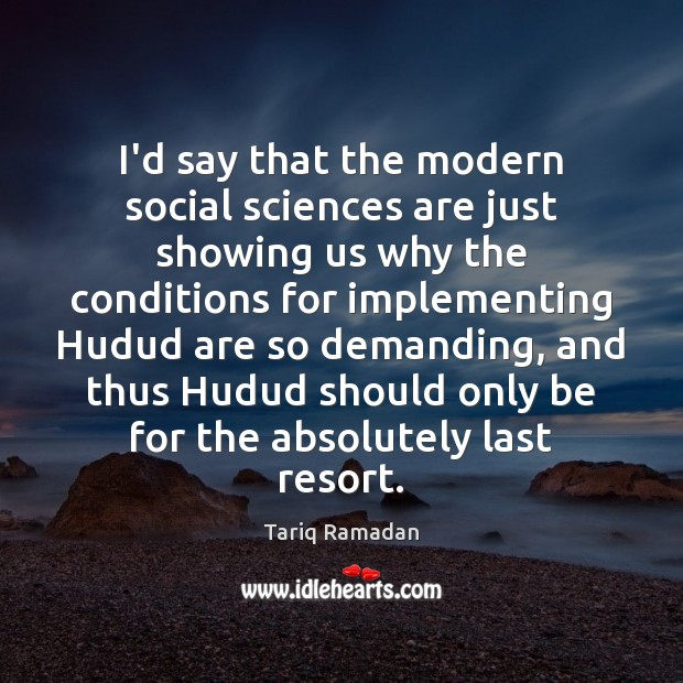 I'd say that the modern social sciences are just showing us why Tariq Ramadan Picture Quote