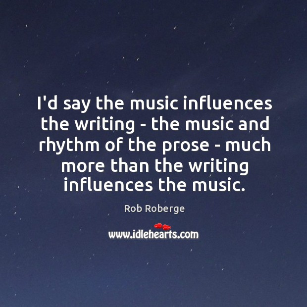 I'd say the music influences the writing – the music and rhythm Image