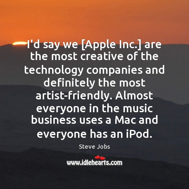 Image, I'd say we [Apple Inc.] are the most creative of the technology