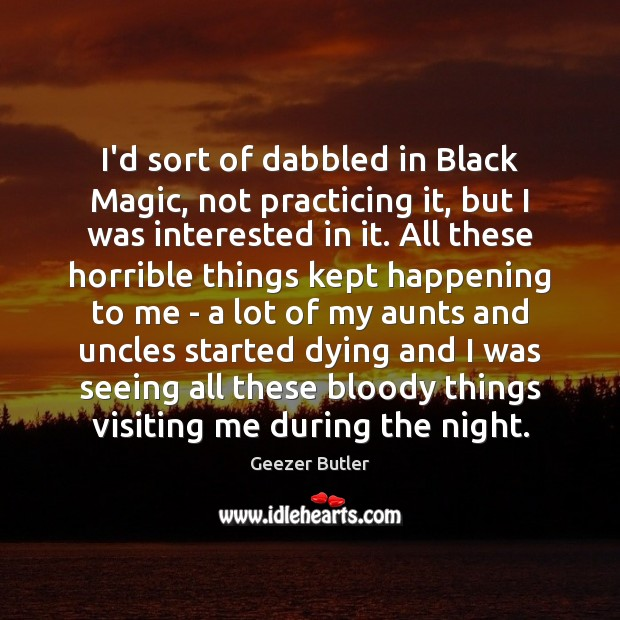 Image, I'd sort of dabbled in Black Magic, not practicing it, but I