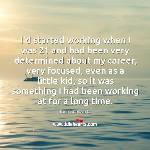 Image, I'd started working when I was 21 and had been very determined about my career, very focused