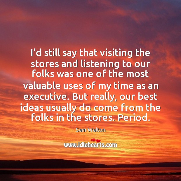 I'd still say that visiting the stores and listening to our folks Image