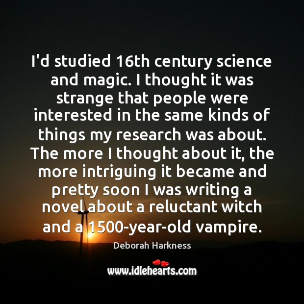 I'd studied 16th century science and magic. I thought it was strange Image