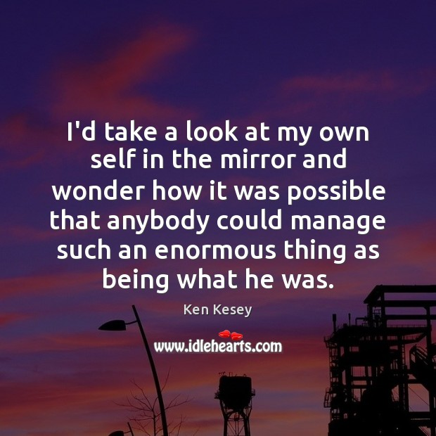 I'd take a look at my own self in the mirror and Image