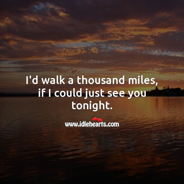 I'd walk a thousand miles, if I could just see you tonight. Flirt Messages Image